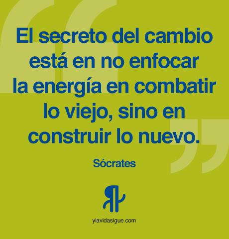 El secreto del cambio está en no enfocar la energía en combatir lo viejo, sino en construir lo nuevo