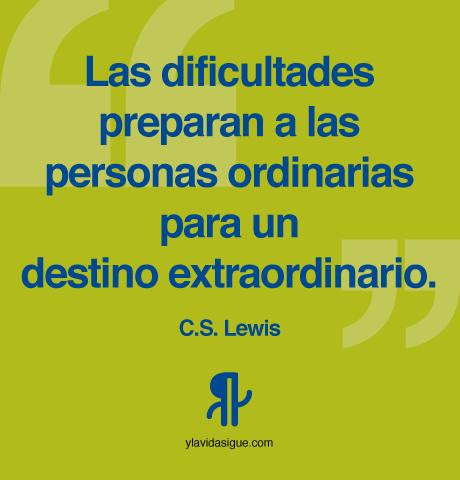 Las dificultades preparan a las personas ordinarias para un destino extraordinario